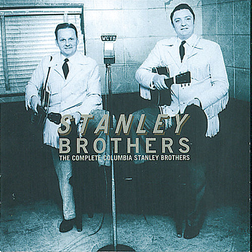 The Complete Columbia Stanley Brothers by The Stanley Brothers