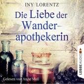 Die Liebe der Wanderapothekerin von Iny Lorentz