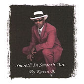 Smooth in Smooth Out by Kevin B.