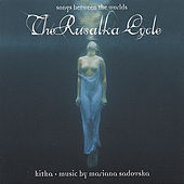 The Rusalka Cycle: Songs Between the Worlds de Kitka