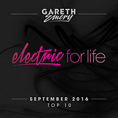 Electric For Life Top 10 - September 2016 (by Gareth Emery) by Various Artists