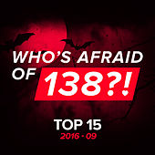 Who's Afraid Of 138?! Top 15 - 2016-09 by Various Artists
