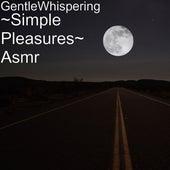 ~Simple Pleasures~ Asmr by Gentle Whispering