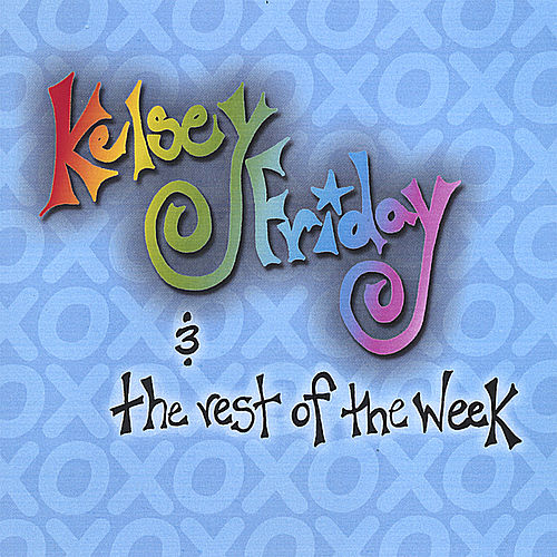 Kelsey Friday and the Rest of the Week by Kelsey Friday and the Rest of the Week