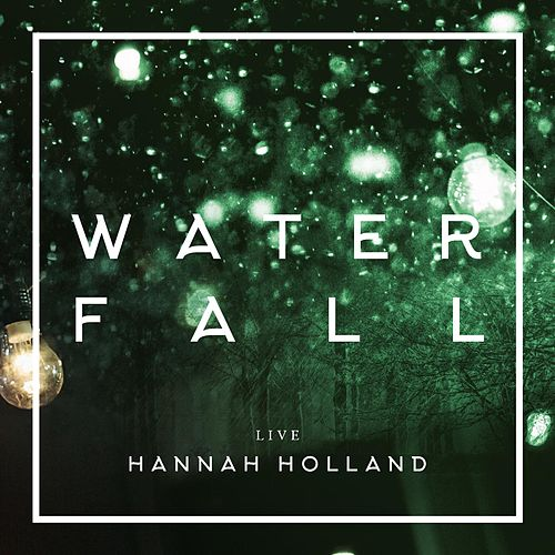 Water Fall (Live) by Hannah Holland