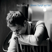 Between Daylight and Dark by Mary Gauthier