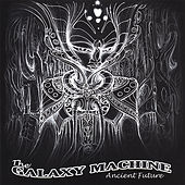 Ancient Future by The Galaxy Machine