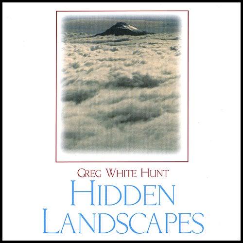 Hidden Landscapes by Greg White Hunt