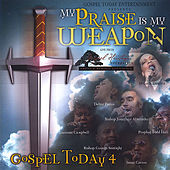 My Praise Is My Weapon by Gospel Today Volume 4