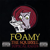 Topical Rants by Foamy The Squirrel