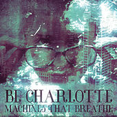 Machines That Breathe by Be Charlotte