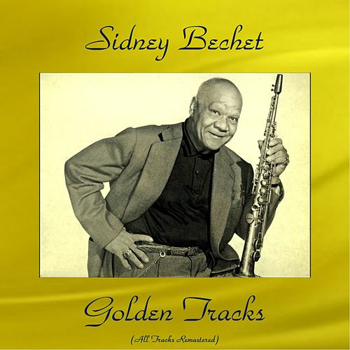 Sidney Bechet Golden Tracks (All Tracks Remastered 2016) by Sidney Bechet