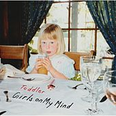 Girls on My Mind by Toddler