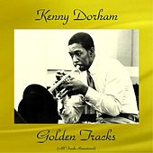 Kenny Dorham Golden Tracks (All Tracks Remastered) by Kenny Dorham