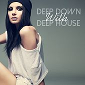 Deep Down with Deep House by Various Artists