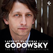 Godowsky: The Art of Transcription by Laurent Wagschal
