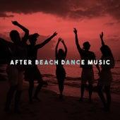 After Beach Dance Music by Various Artists