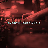 Smooth House Music by Various Artists
