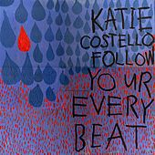 Follow Your Every Beat - EP by Katie Costello