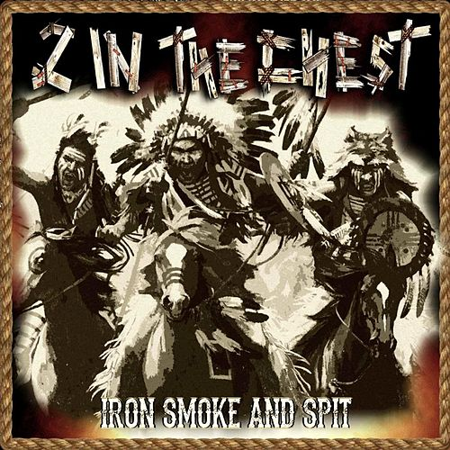Iron Smoke & Spit by 2 In The Chest