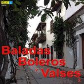 Baladas, Boleros y Valses 2 by Various Artists