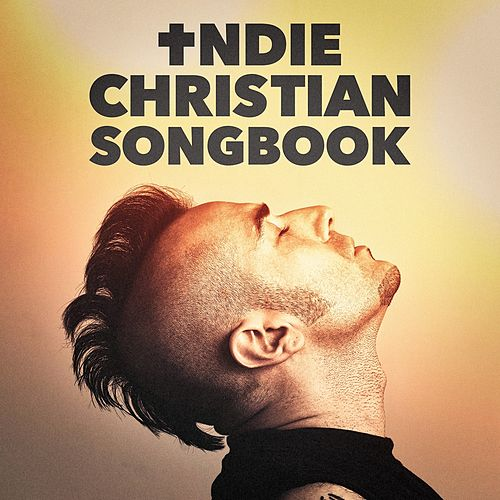 Indie Christian Songbook by Various Artists