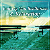 Ludwig Van Beethoven & Relaxation- Beethoven Songs, Classical Piano After Work, Music for Relaxation, Listening, Peaceful Day by Classical Chill Out