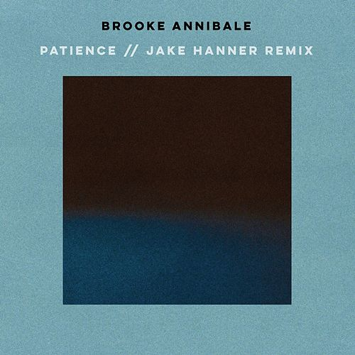 Patience (Jake Hanner Remix) by Brooke Annibale