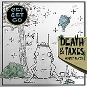 Death & Taxes. Mostly Taxes. by Get Set Go