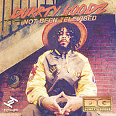 Not Been Televised by Durrty Goodz