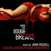 When the Bough Breaks (Original Motion Picture Soundtrack) by John Frizzell