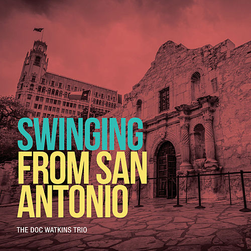 Swinging From San Antonio by Doc Watkins
