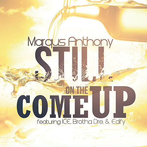 Still on the Come Up (feat. Brotha Dre, ICE & Edify) by Marqus Anthony