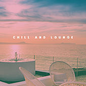 Chill And Lounge by Various Artists