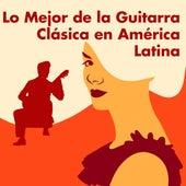Lo Mejor de la Guitarra Clásica en América Latina by Various Artists