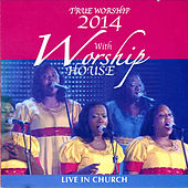 True Worship 2014 (Live in Church) by Worship House