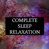 Complete Sleep Relaxation - 20 Deeply Soothing Melodies to Help You Sleep, Meditate, Relieve Stress & Anxiety, and Help You Achieve a Healthier Lifestyle by White Noise For Baby Sleep