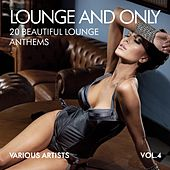 Lounge and Only (20 Beautiful Lounge Anthems), Vol. 4 von Various Artists