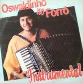 Oswaldinho no Forró (Instrumental) by Oswaldinho Do Acordeon