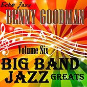 Big Band Jazz Greats, Vol. 6 by Benny Goodman