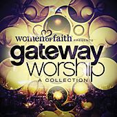 Women of Faith Presents Gateway Worship: A Collection de Gateway Worship