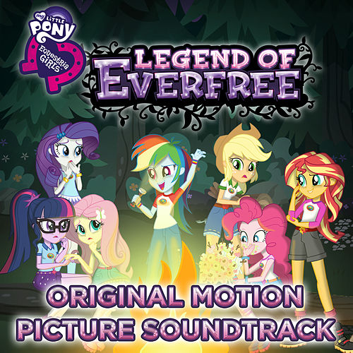 Equestria Girls:  Legend of Everfree (Original Motion Picture Soundtrack) - EP by Various Artists