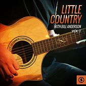 Little Country with Bill Anderson, Vol. 1 by Bill Anderson