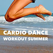 Cardio Dance Workout Summer by Various Artists