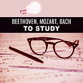 Beethoven, Mozart, Bach to Study – Creative Songs for Learning, Music to Concentration, Train Your Brain, Motivating Music for Study, by Soulive