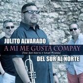 A Mi Me Gusta Compay (feat. Joel Adorno & Ismael Miranda) de Julito Alvarado Del Sur al Norte