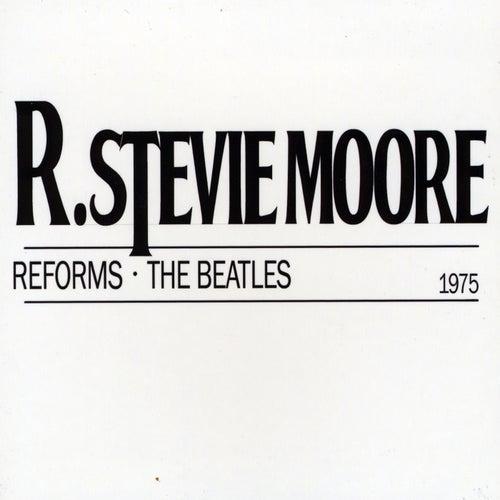 R. Stevie Moore Reforms the Beatles by R Stevie Moore