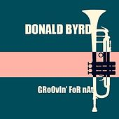 Donald Byrd: Groovin' for Nat by Donald Byrd