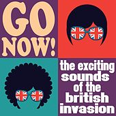 Go Now! The Exciting Sounds of the British Invasion by Various Artists