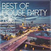 Best Of House Party 2016 by Various Artists